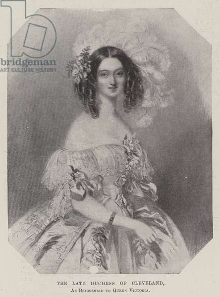 The late Duchess of Cleveland, as Bridesmaid to Queen Victoria (litho)