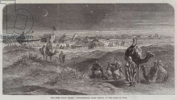 The Suez Canal Works, Toosoomville, near Timsah, on the Road to Suez (engraving)