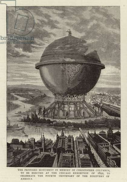 The Proposed Monument in Memory of Christopher Columbus, to be erected at the Chicago Exhibition of 1892, to celebrate the Fourth Centenary of the Discovery of America (engraving)