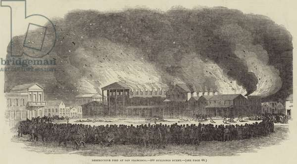 Destructive Fire at San Francisco, 400 Buildings burnt (engraving)