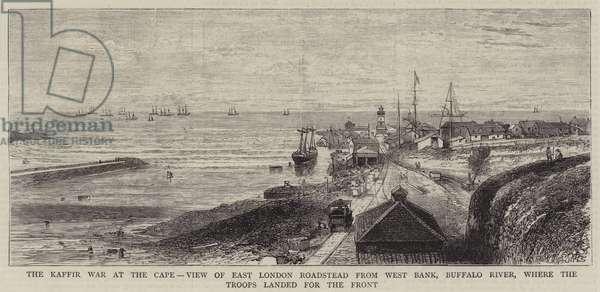 The Kaffir War at the Cape, View of East London Roadstead from West Bank, Buffalo River, where the Troops landed for the Front (engraving)