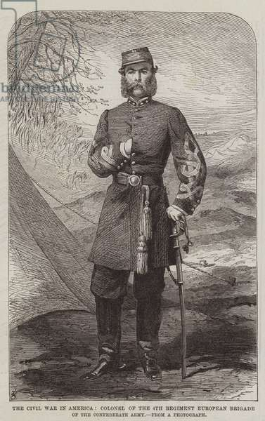 The Civil War in America, Colonel of the 4th Regiment European Brigade of the Confederate Army (engraving)