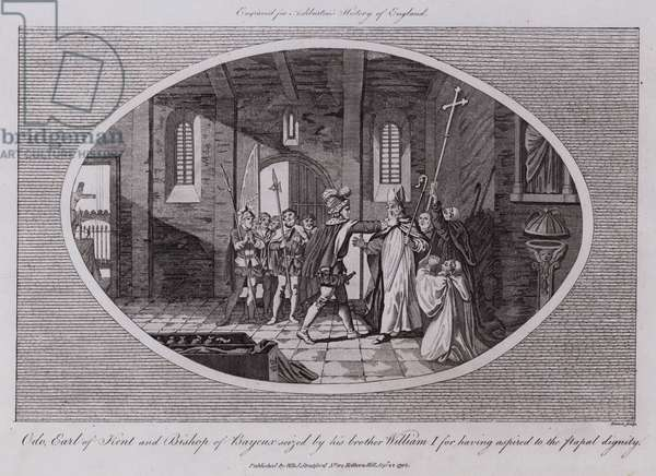 Odo, Earl of Kent and Bishop of Bayeux seized by his brother William I for having aspired to the papal dignity (engraving)