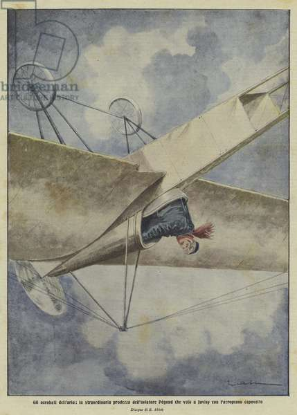 Aerial acrobatics: the extraordinary feat of French aviator Adolphe Pegoud, who flew his aeroplane upside down over Juvisy (colour litho)