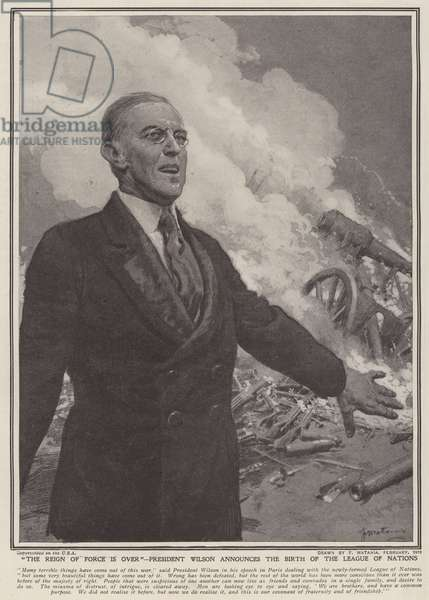 """""""The reign of force is over"""", President Wilson announces the birth of the League of Nations (litho)"""