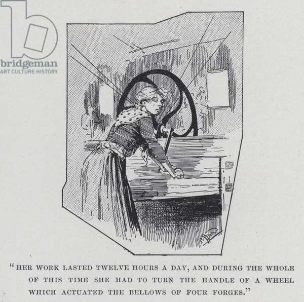 """""""Her work lasted twelve hours a day, and during the whole of this time she had to turn the handle of a wheel which actuated the bellows of four forges"""" (b/w photo)"""