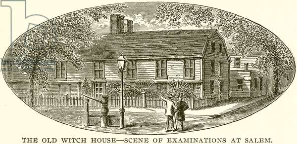 The Old Witch House--Scene of Examinations at Salem (engraving)
