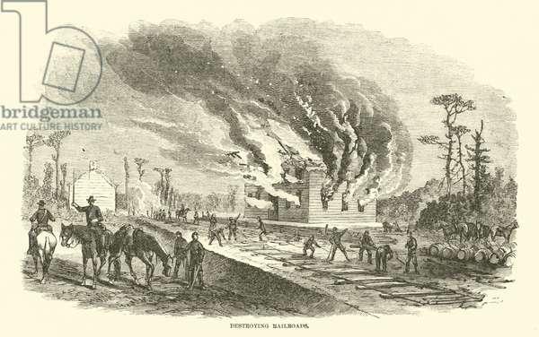 Destroying railroads, April 1863 (engraving)