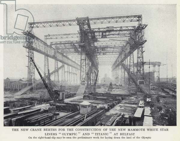 "The new crane berths for the construction of the new mammoth white star liners ""Olympic"" and ""Titanic"" at Belfast (b/w photo)"