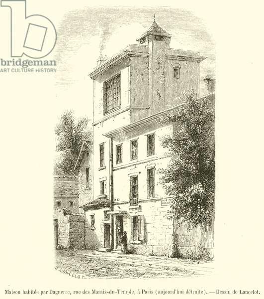 Maison habitee par Daguerre, rue des Marais-du-Temple, a Paris, aujourd'hui detruite (engraving)