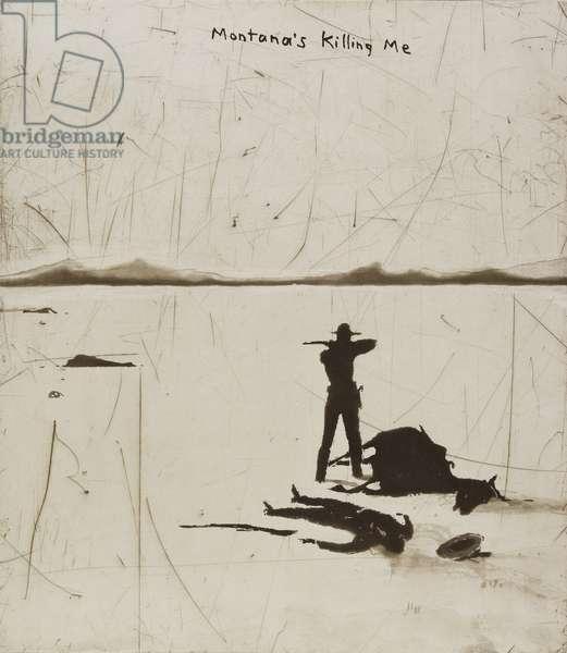 Montana's Killing Me, 2002 (etching & aquatint)