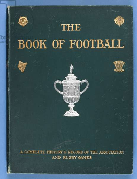 Front Cover of 'The Book of Football. A Complete History and Record of the Association and Rugby Games' 1905