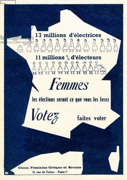 "A poster in favour of women's vote published by the Union Feminine Civic et Sociale around 1949 - 1950 - ""Women, elections will be what you will do: vote and make a vote! 13 million female voters, 11 million voters -"