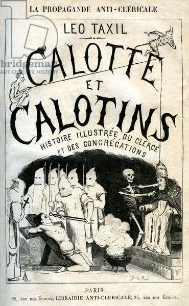 "Title page illustree by Frid'Rick from Leo Taxil's book """" Calotte et calotins, Illustree Histoire du clererge et des congregations"""" (Bookshop anticlericale 1880) - anticlericalism - anti clerical - anti-clerical propaganda - inquisition - torture - atheism -"