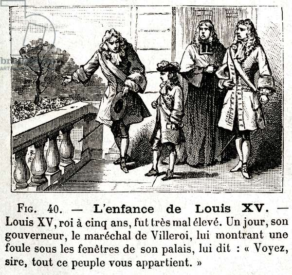 """Extract from the textbook """"La nouvelle premier née d'Histoire de France"""" by Ernest Lavisse, editions Armand Colin 1894: L'enfance de Louis XV (Louis 15, figure 40) - The French monarch, king at five years old, was very poor. One day, his governor, Marechal Francois Neufville de Villeroy (1644-1730), showing him a crowd under the windows of his palace, said to him: """"See, sire, all this people belong to you."""" - child, kingdom, kingdom, monarchy, power, contempt -"""