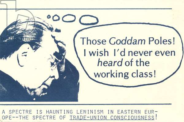 Those Goddam Poles!  I wish I'd never even heard of the working class, satirical card showing Soviet leader LeonidBrezhnev, 1981 (litho)