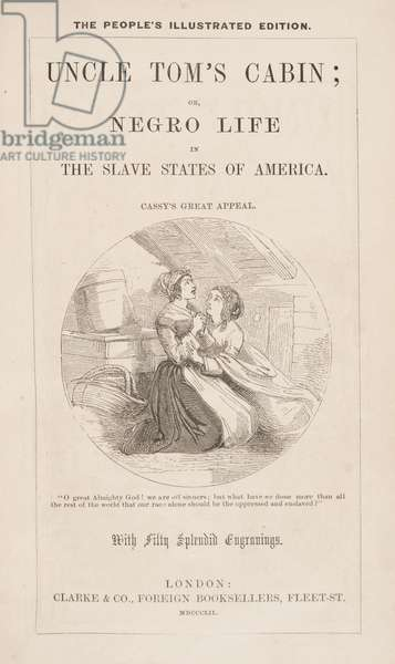 Uncle Tom's Cabin, or, Negro Life in the Slave States of America, with fifty splendid engravings, by Harriet Beecher Stowe, London: Clarke & Co., 1852 (print)
