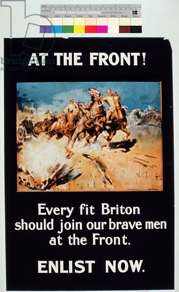 'At the Front! Every Fit Briton Should Join Our Brave Men at the Front. Enlist Now', 1st World War poster, English (colour litho)