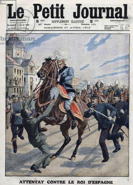 """First page of the """"Little Journal"""" of Sunday 27 April 1913: Anarchist attack on King Alfonso XIII (1886-1941) of Spain in Madrid."""