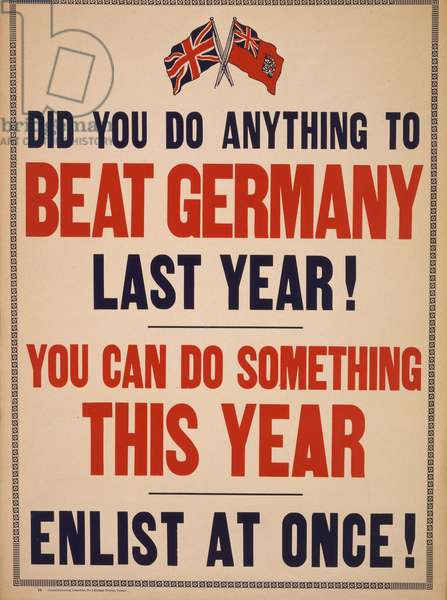 Did you do anything to beat Germany last year! You can do something this year. Enlist at once!, 1915 (colour lithograph)
