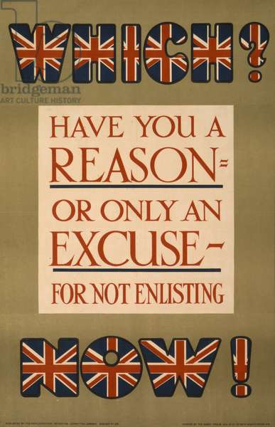 Which? Have you a reason, or only an excuse, for not enlisting now!, 1915 (colour lithograph)