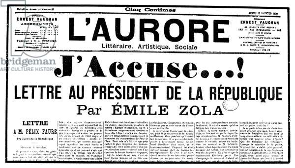 ZOLA: L'AURORE, 1898 Emile Zola's denunciation of the French General Staff's handling of the Dreyfus Affair in a letter to President Felix Faure, as published in Georges Clemenceau's newspaper 'L'Aurore,' 13 January 1898.