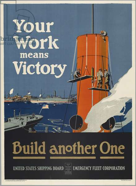 Your Work Means Victory - Build Another One - United States Shipping Board - Emergency Fleet Corporation, 1917 (colour litho)
