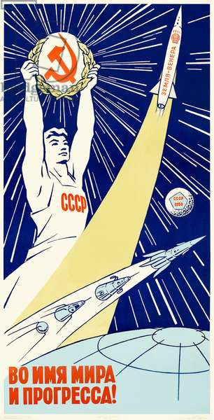 Во имя мира и прогресса! (In the name of peace and progress!) 1961 Soviet Union propaganda poster showing the triumphs of their space program Sputnik 1, Sputnik 2, Sputnik 3 and Luna 1 in the foreground with a worker holding the hammer and sickle aloft with Venera 1  on its way to Venus behind.