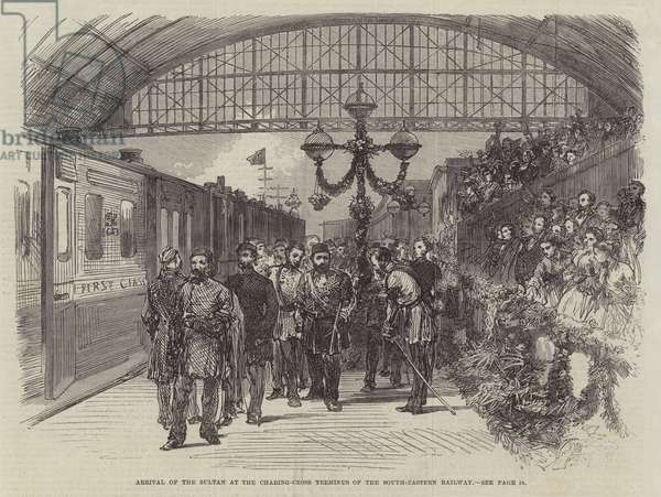 Arrival of the Sultan at the Charing-Cross Terminus of the South-Eastern Railway (engraving)