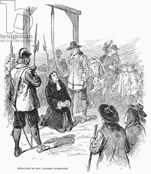 STEPHEN BURROUGHS, 1692 The execution of Reverend Stephen Burroughs for witchcraft at Salem, Massachusetts, in 1692. Line engraving, 19th century.